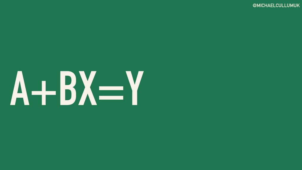 @MICHAELCULLUMUK A+BX=Y
