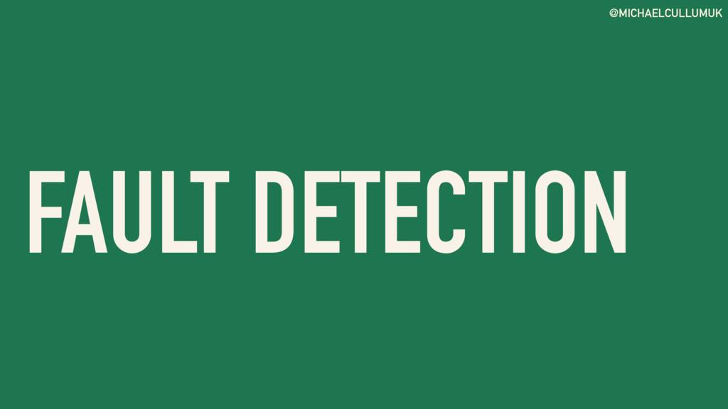 @MICHAELCULLUMUK FAULT DETECTION