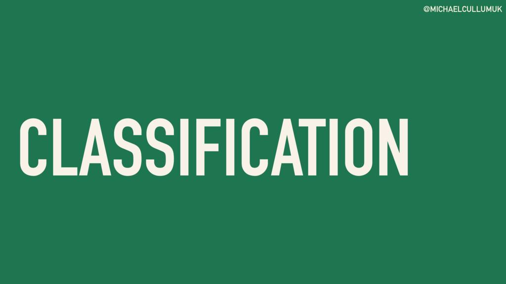 @MICHAELCULLUMUK CLASSIFICATION