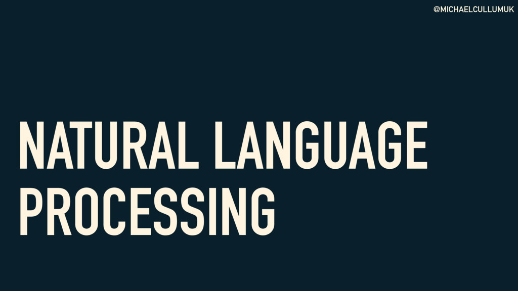 @MICHAELCULLUMUK NATURAL LANGUAGE PROCESSING