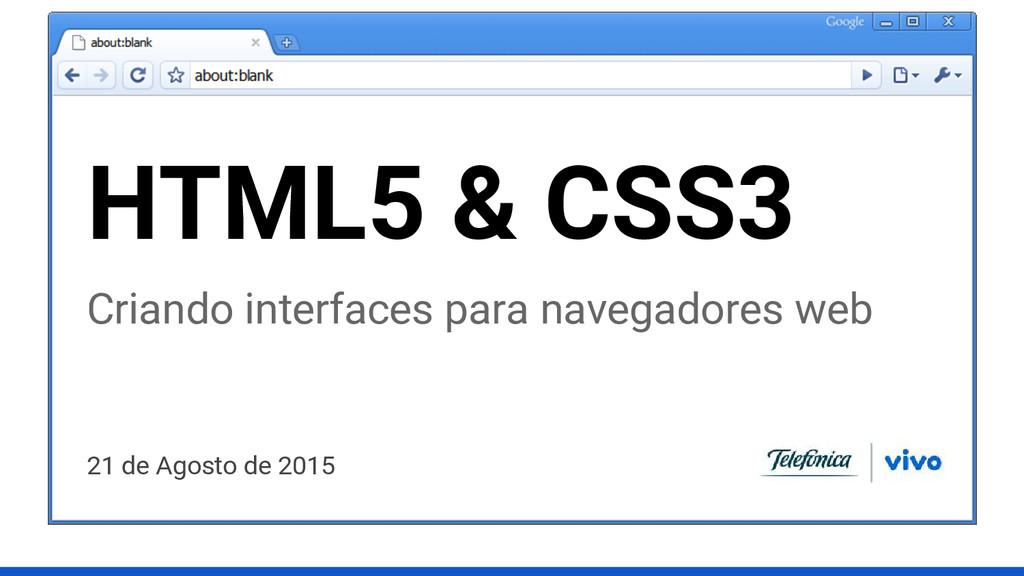 21 de Agosto de 2015 HTML5 & CSS3 Criando inter...