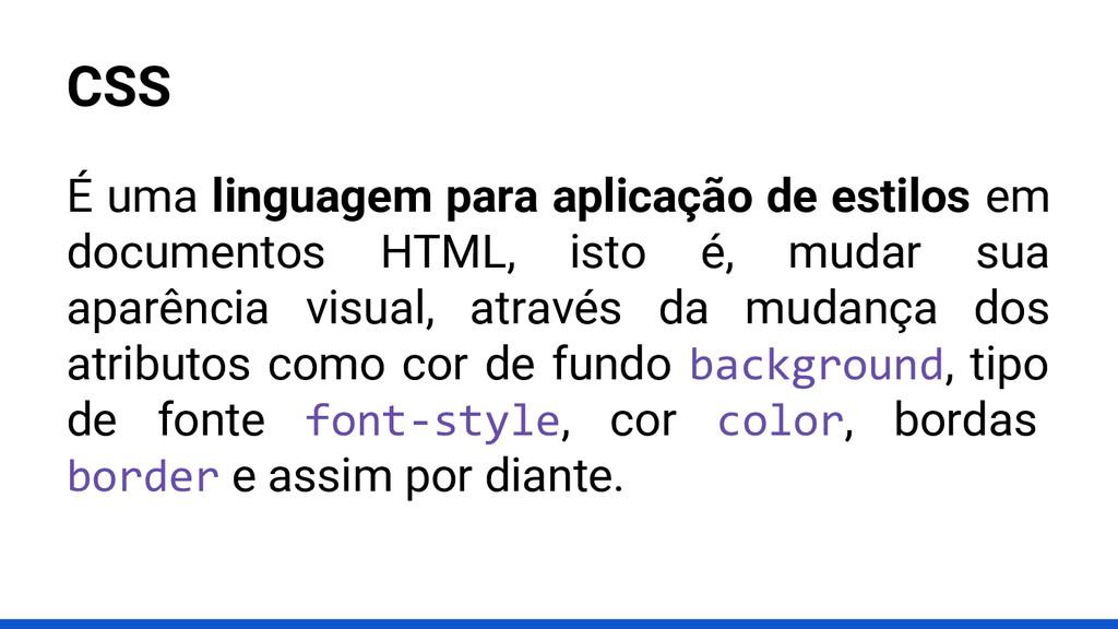 CSS É uma linguagem para aplicação de estilos e...