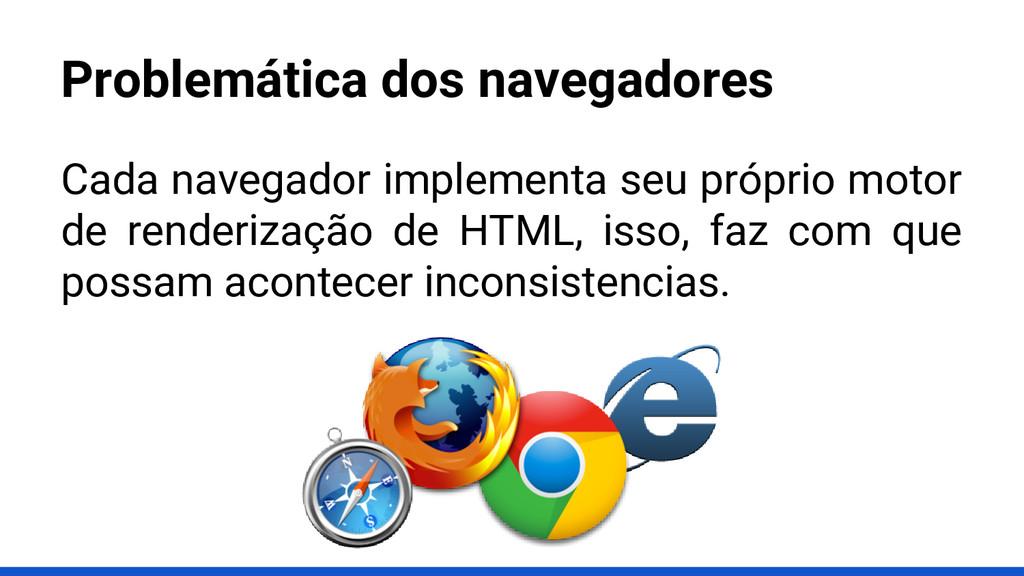 Cada navegador implementa seu próprio motor de ...