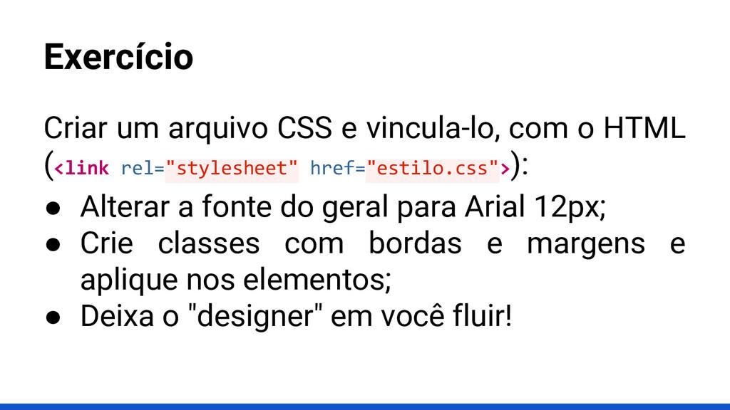 Criar um arquivo CSS e vincula-lo, com o HTML (...