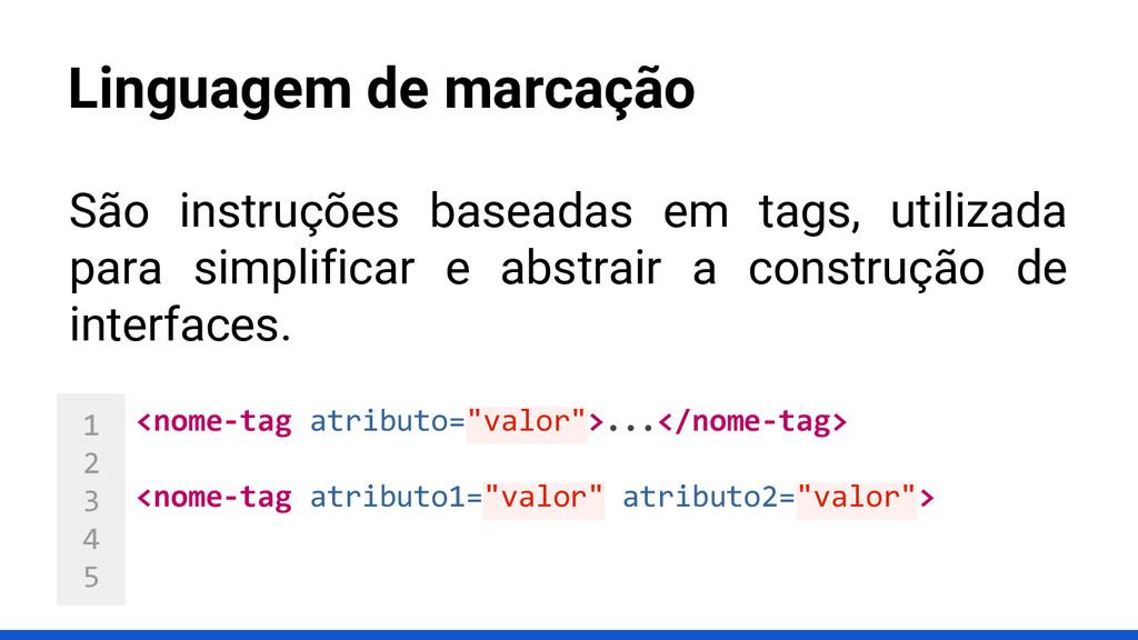 1 2 3 4 5 Linguagem de marcação <nome-tag atrib...