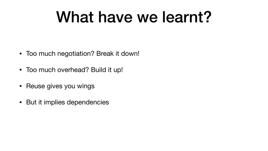 What have we learnt? • Too much negotiation? Br...
