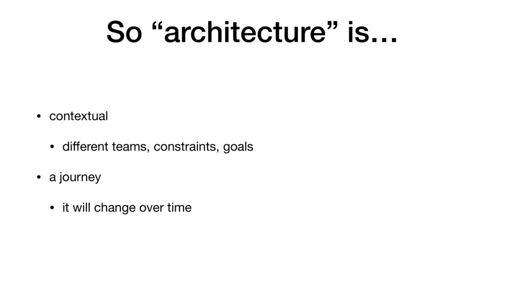 """So """"architecture"""" is… • contextual  • different ..."""