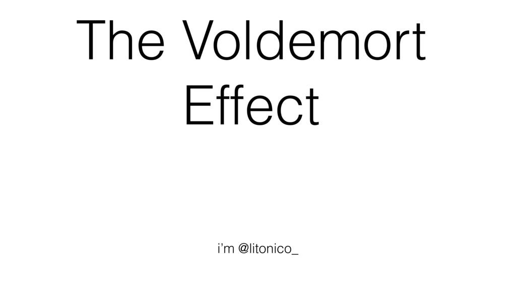 The Voldemort Effect i'm @litonico_
