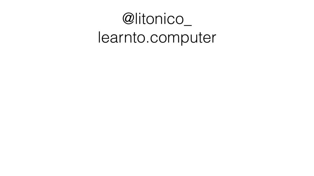 @litonico_ learnto.computer