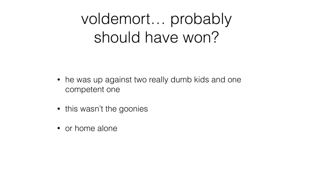 voldemort… probably should have won? • he was u...