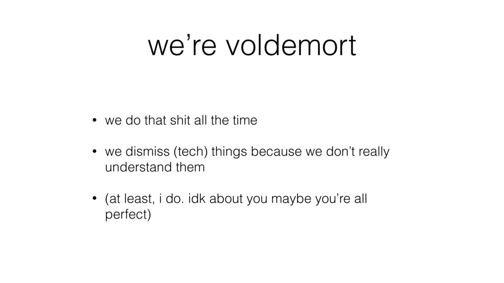 we're voldemort • we do that shit all the time ...
