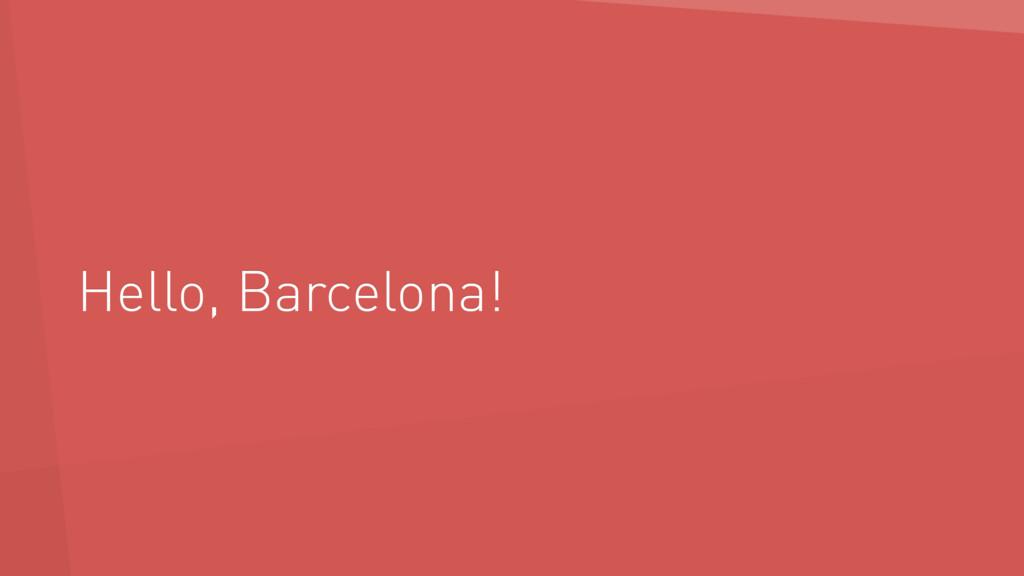 Hello, Barcelona!