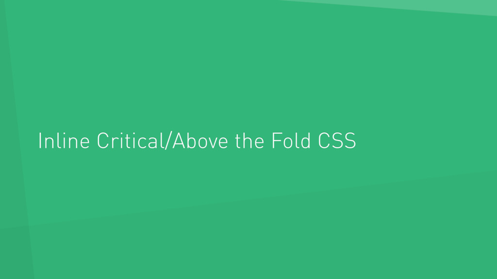 Inline Critical/Above the Fold CSS