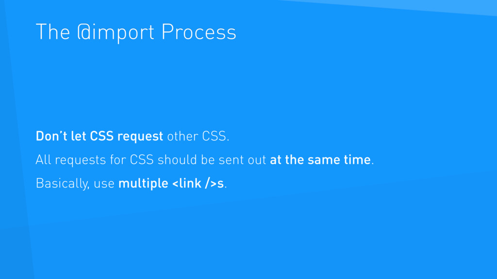 The @import Process Don't let CSS request other...