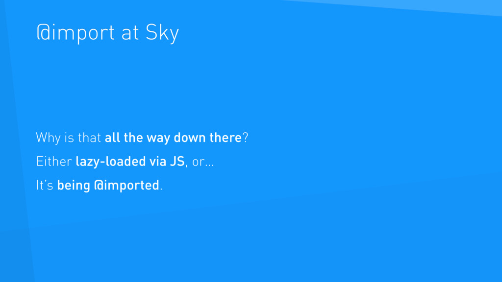 @import at Sky Why is that all the way down the...