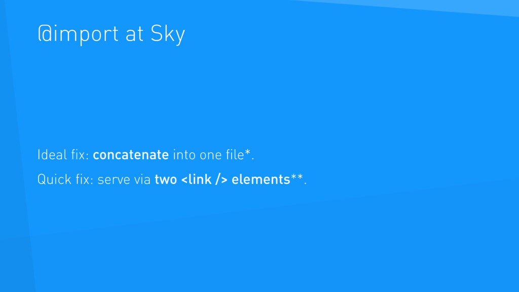 @import at Sky Ideal fix: concatenate into one fi...