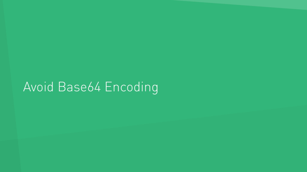 Avoid Base64 Encoding