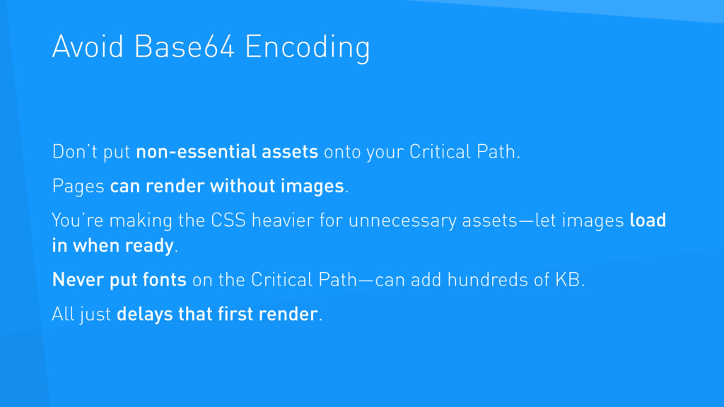 Avoid Base64 Encoding Don't put non-essential a...