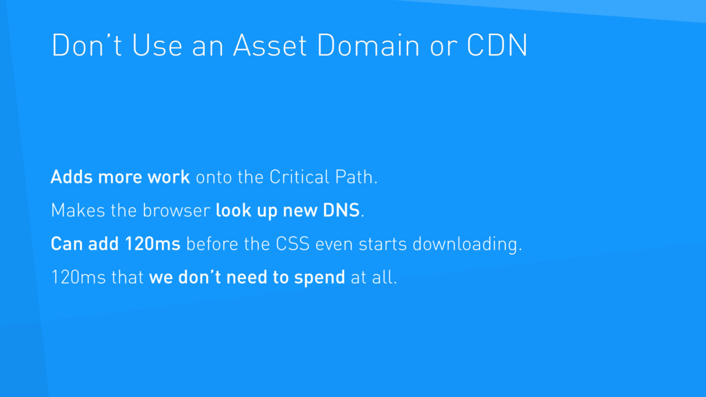 Don't Use an Asset Domain or CDN Adds more work...
