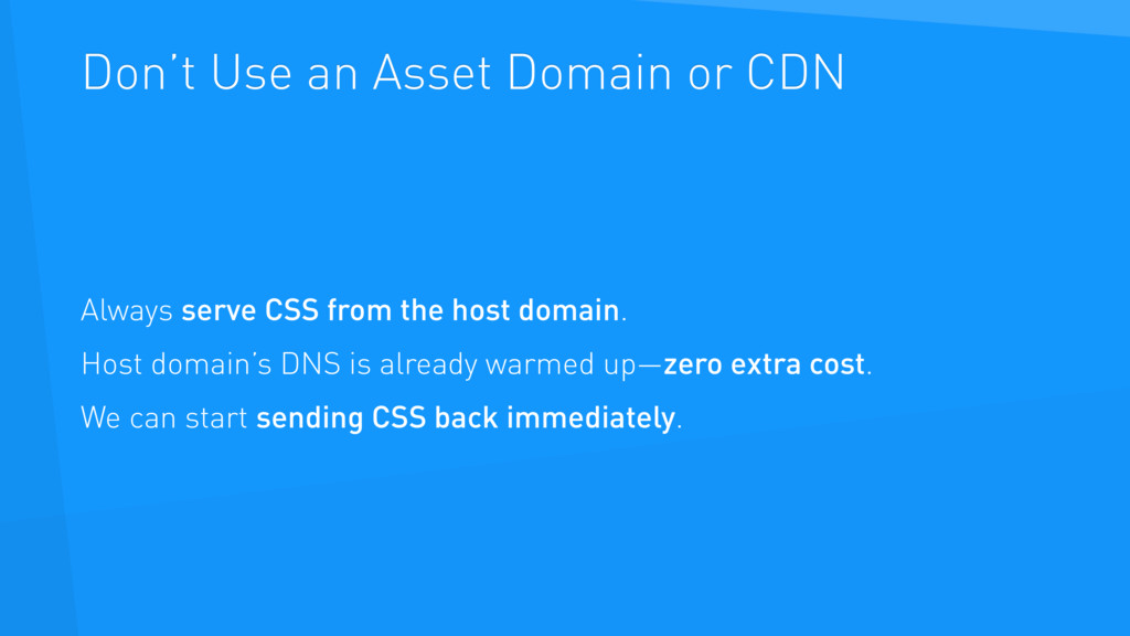 Don't Use an Asset Domain or CDN Always serve C...
