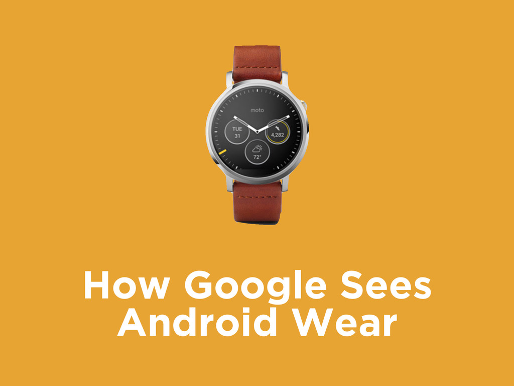How Google Sees Android Wear