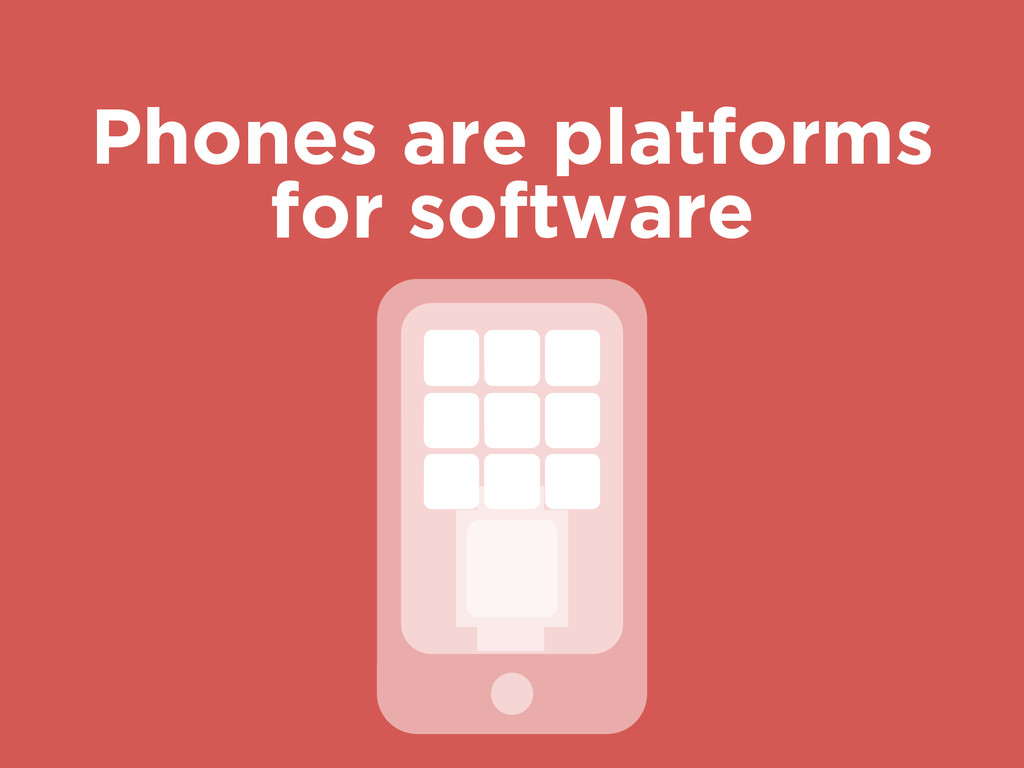 Phones are platforms for software