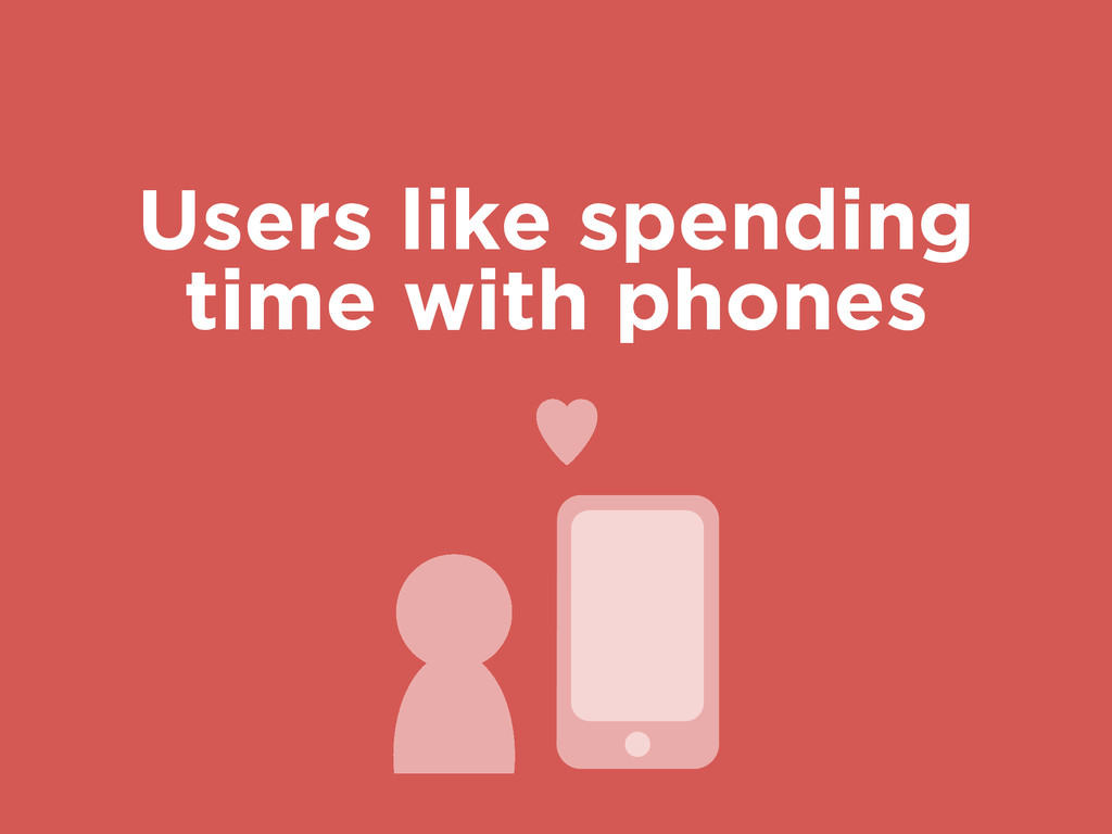 Users like spending time with phones