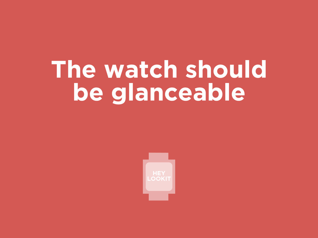 The watch should be glanceable HEY LOOKIT