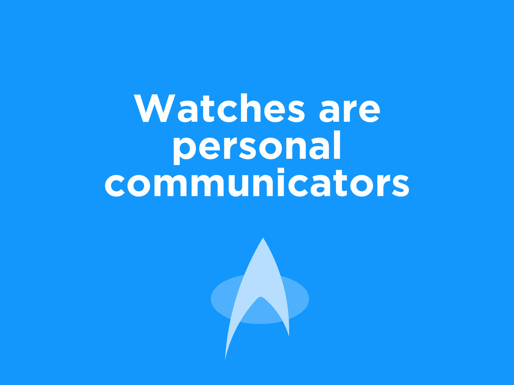 Watches are personal communicators