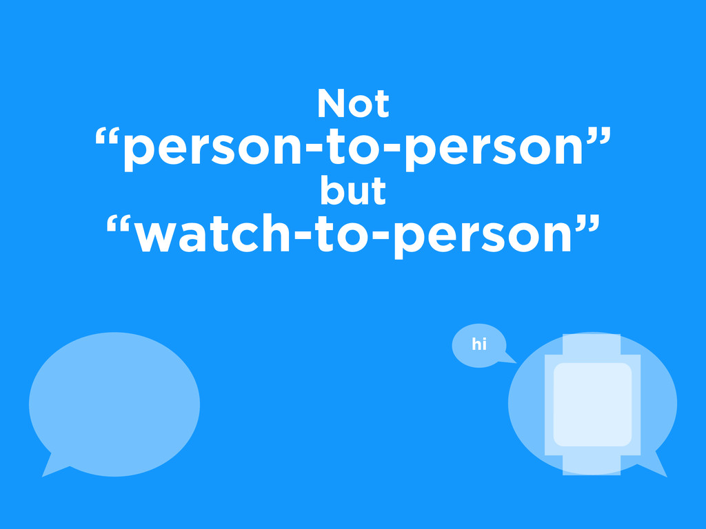 """Not """"person-to-person"""" but """"watch-to-person"""" hi"""