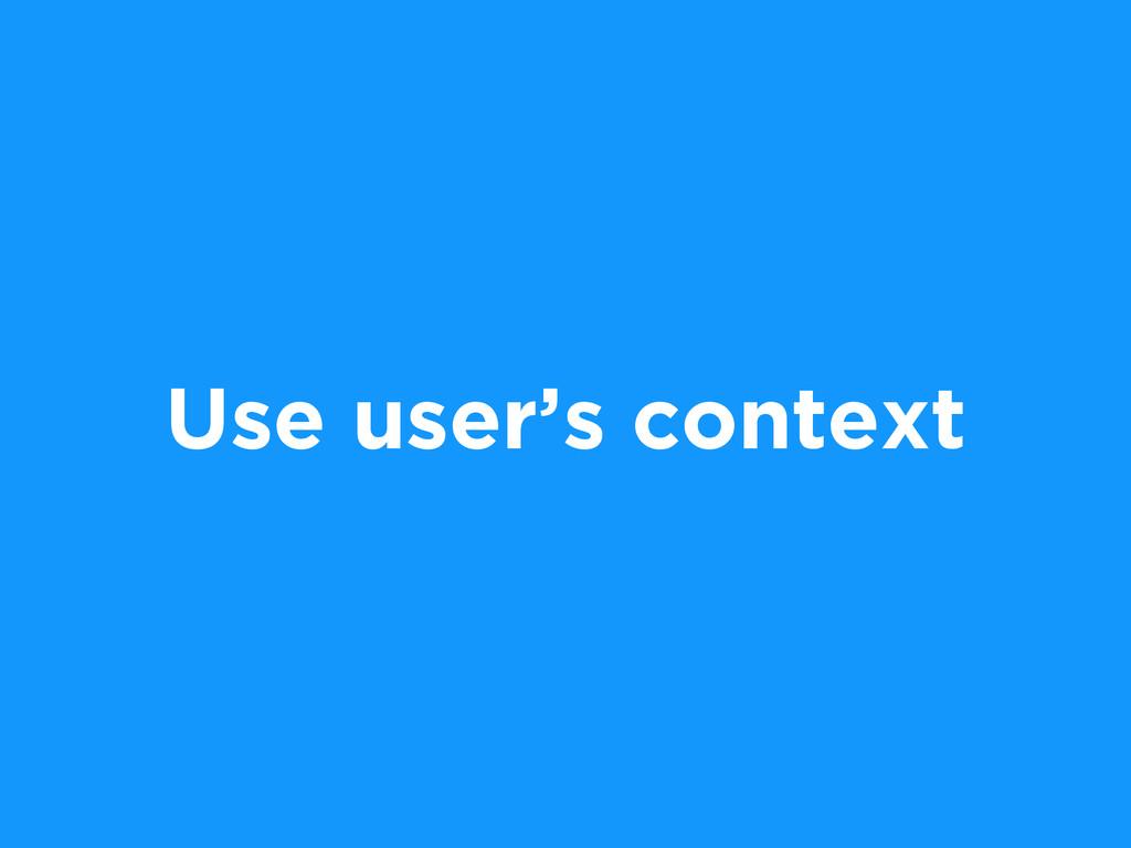 Use user's context