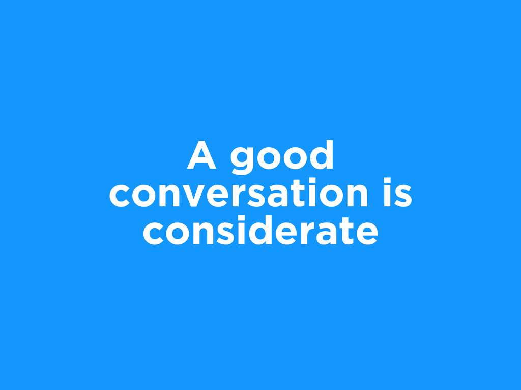 A good conversation is considerate