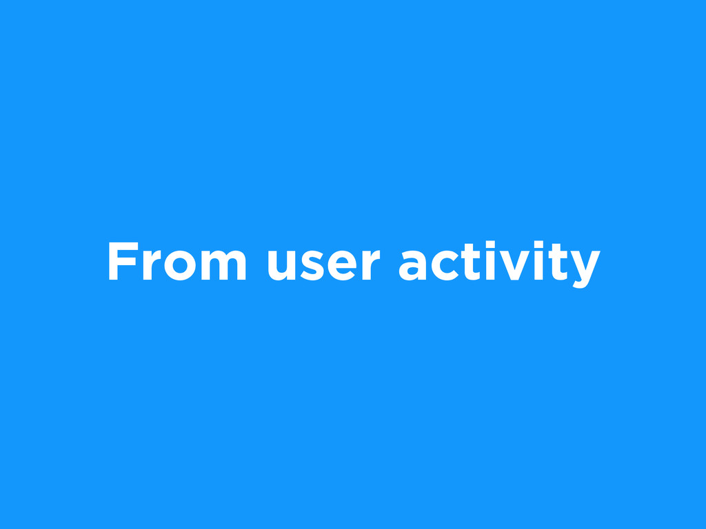 From user activity