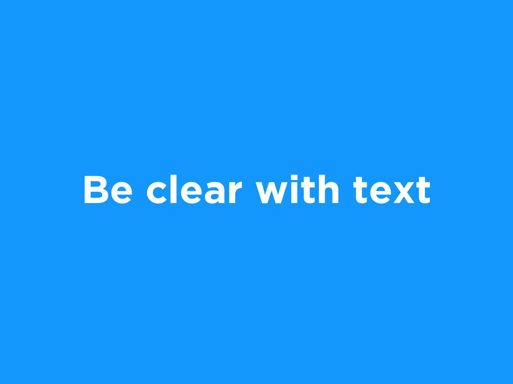 Be clear with text