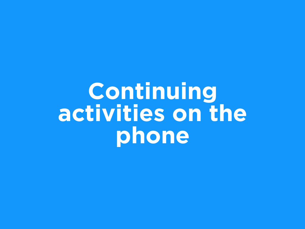 Continuing activities on the phone