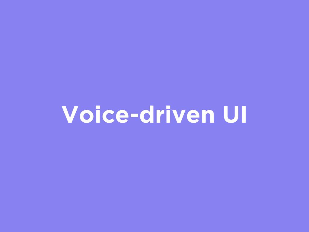 Voice-driven UI