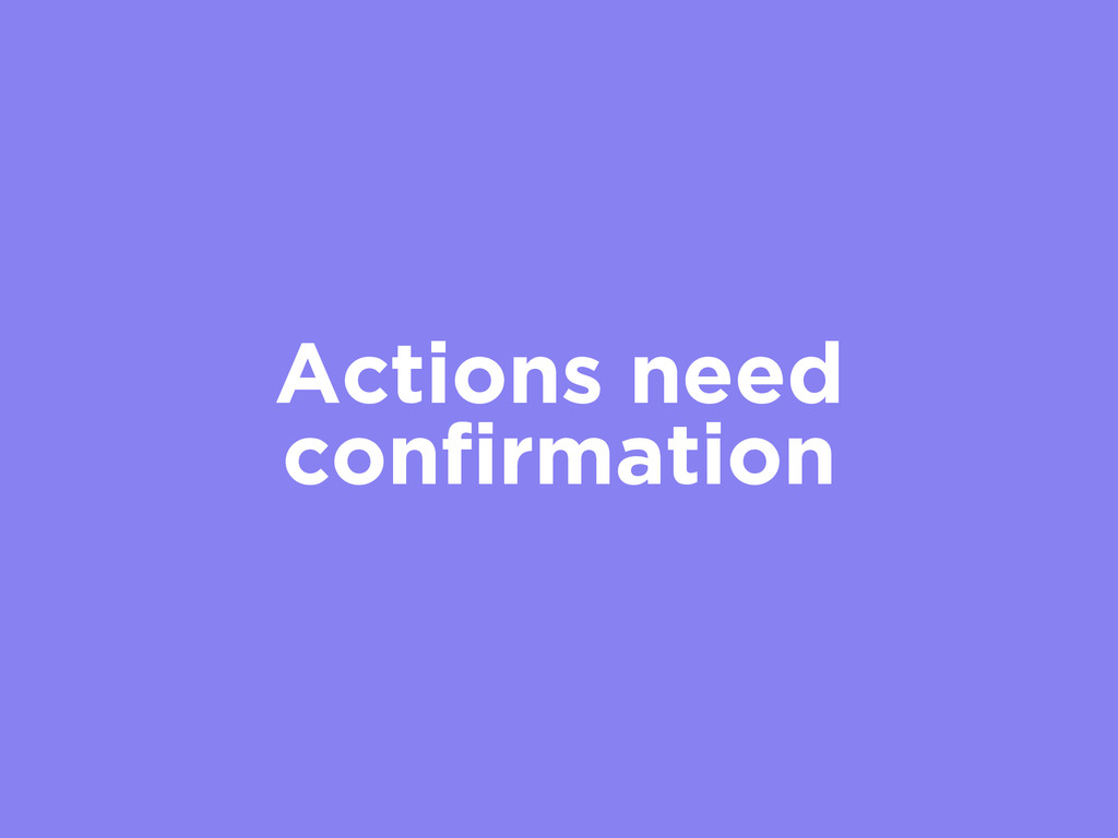 Actions need confirmation