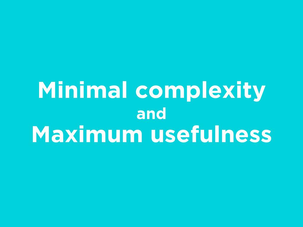 Minimal complexity and Maximum usefulness