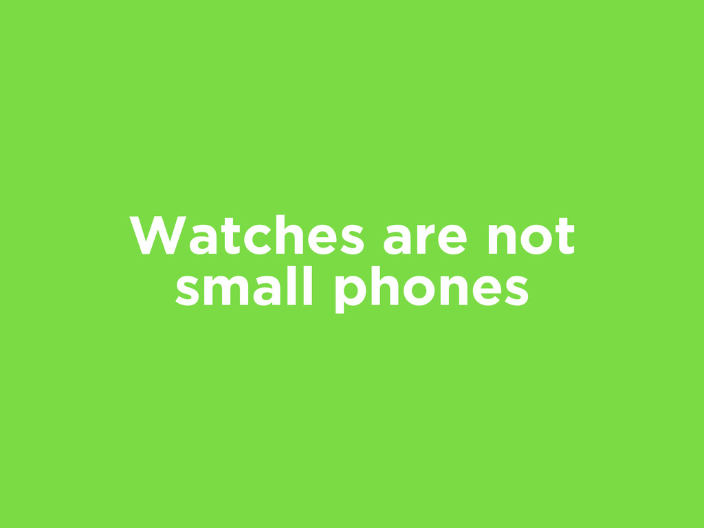 Watches are not small phones