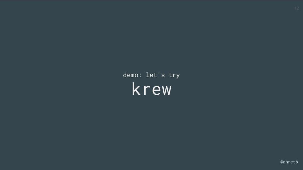 @ahmetb demo: let's try krew 12