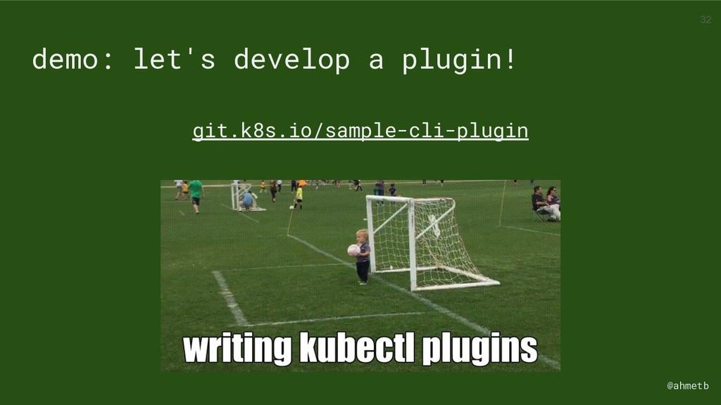 @ahmetb demo: let's develop a plugin! git.k8s.i...