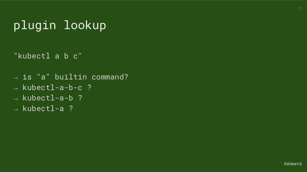 "@ahmetb ""kubectl a b c"" → is ""a"" builtin comman..."