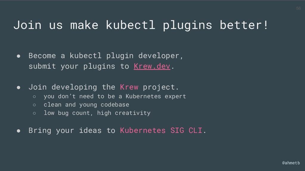 @ahmetb Join us make kubectl plugins better! ● ...