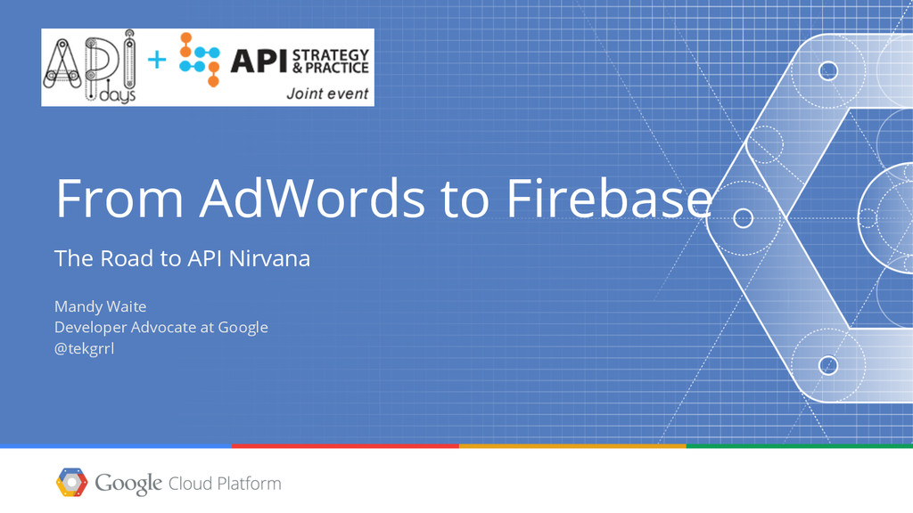 From AdWords to Firebase The Road to API Nirvan...