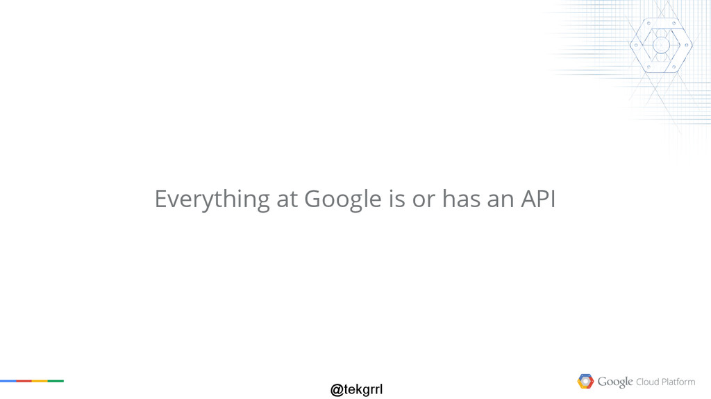 @tekgrrl Everything at Google is or has an API