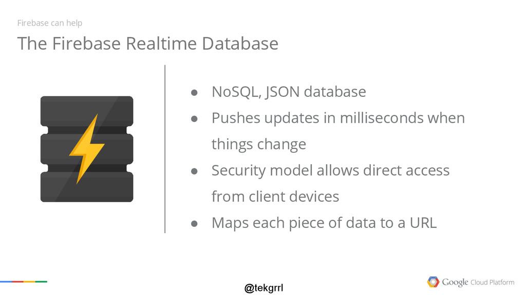 @tekgrrl ● NoSQL, JSON database ● Pushes update...