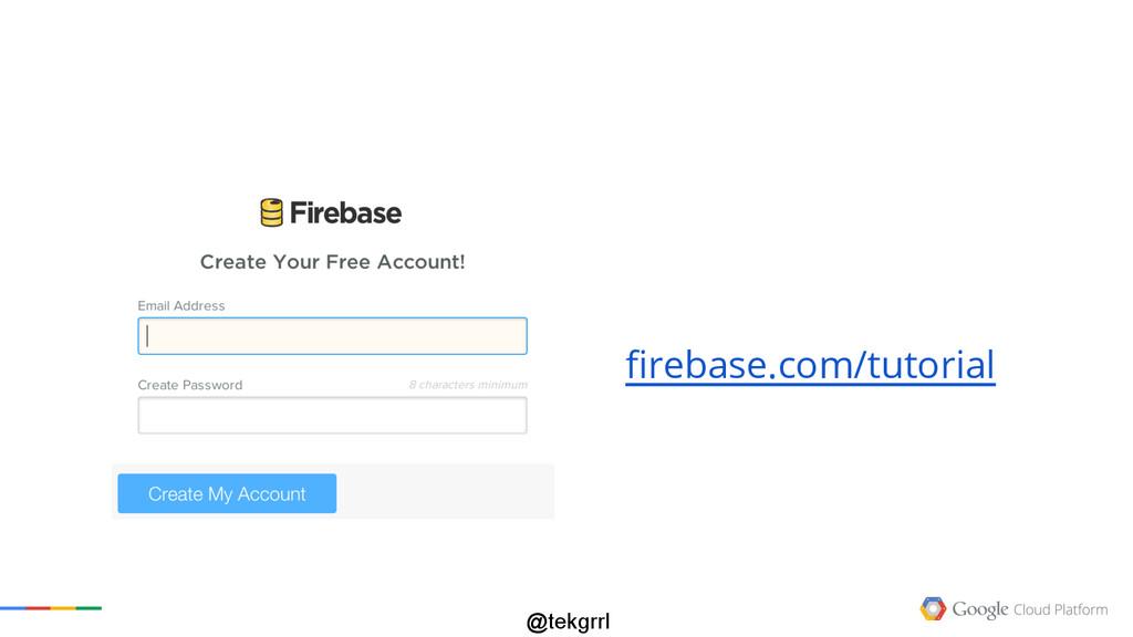 @tekgrrl firebase.com/tutorial