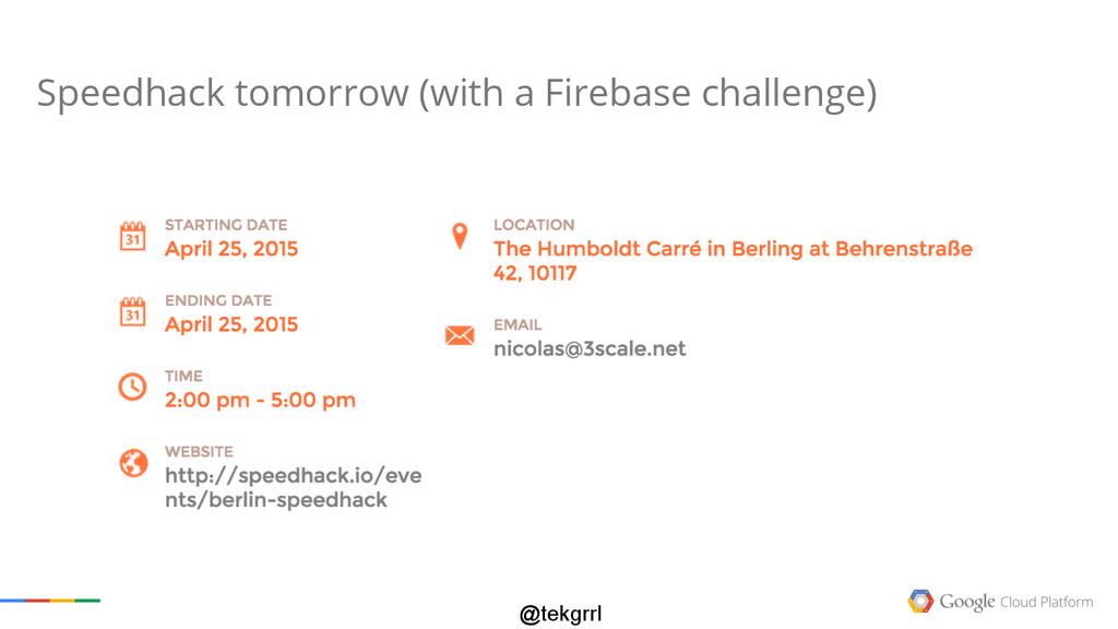 @tekgrrl Speedhack tomorrow (with a Firebase ch...