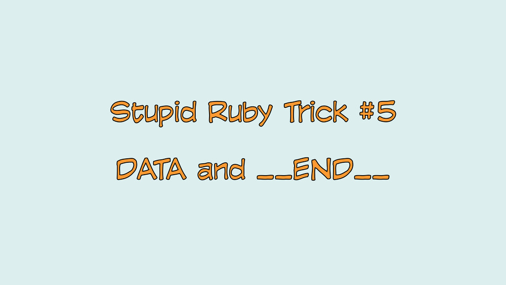 Stupid Ruby Trick #5 DATA and __END__ Stupid Ru...