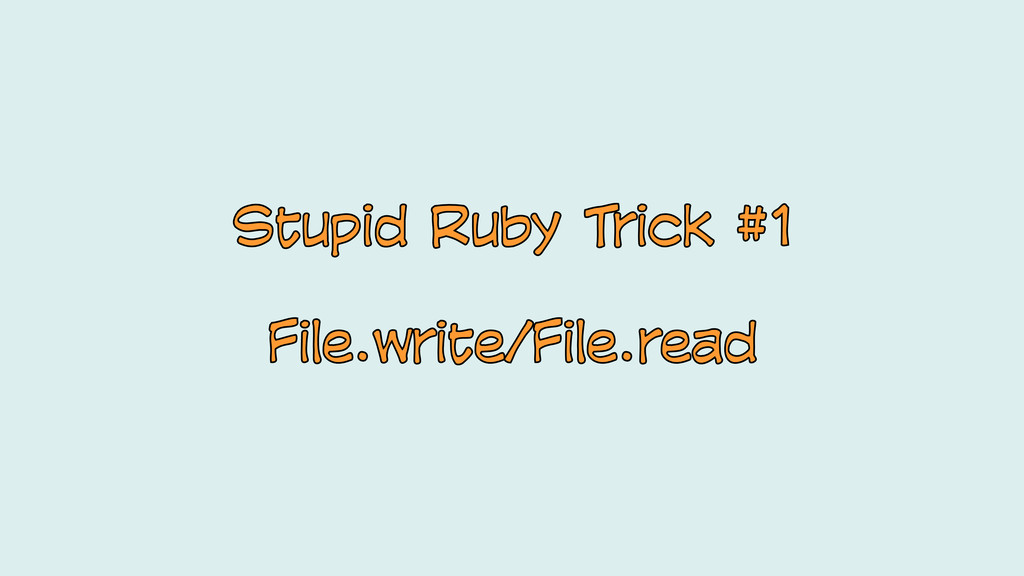 Stupid Ruby Trick #1 File.write/File.read Stupi...